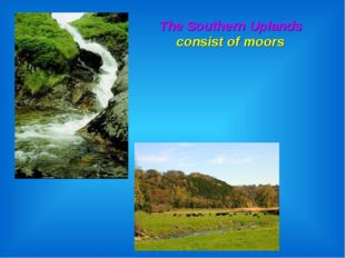 The Southern Uplands consist of moors