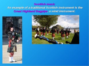 Scottish music An example of a traditional Scottish instrument is the Great H