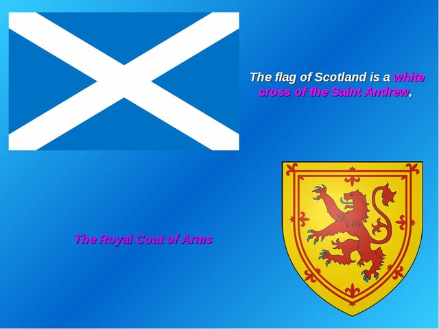 The flag of Scotland is a white cross of the Saint Andrew, The Royal Coat of...