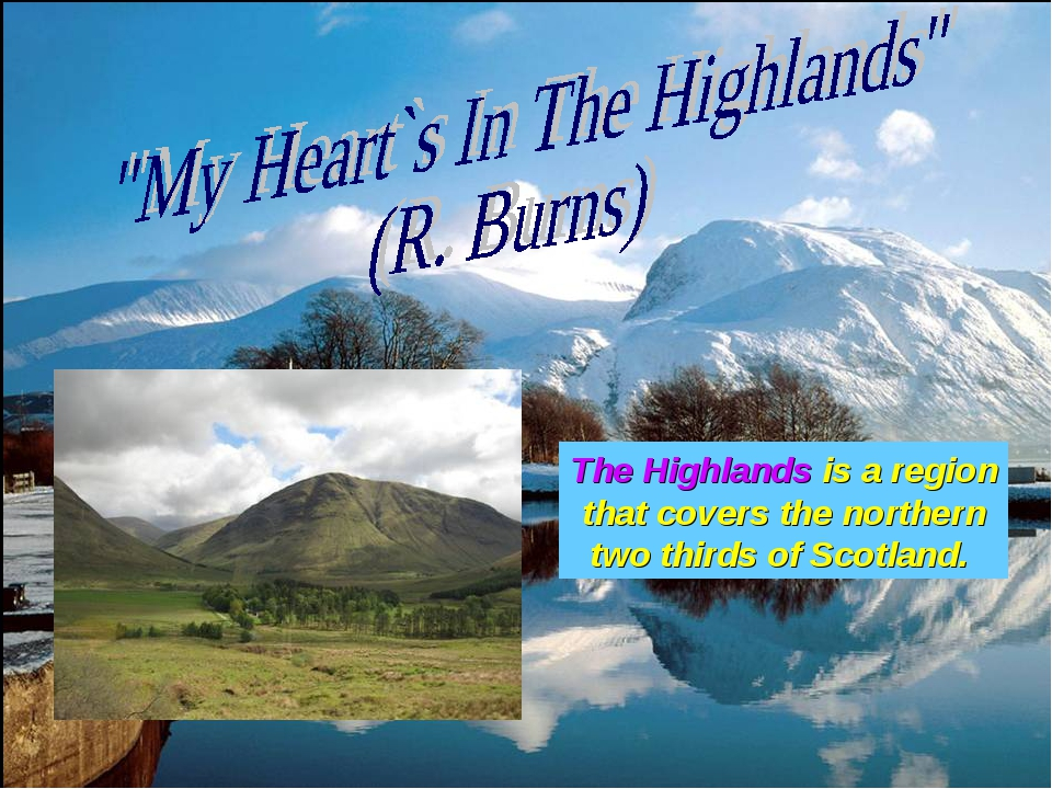 The Highlands is a region that covers the northern two thirds of Scotland.