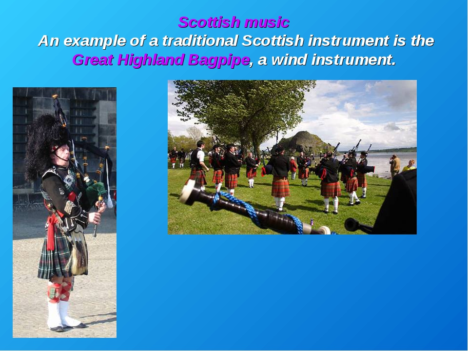 Scottish music An example of a traditional Scottish instrument is the Great H...