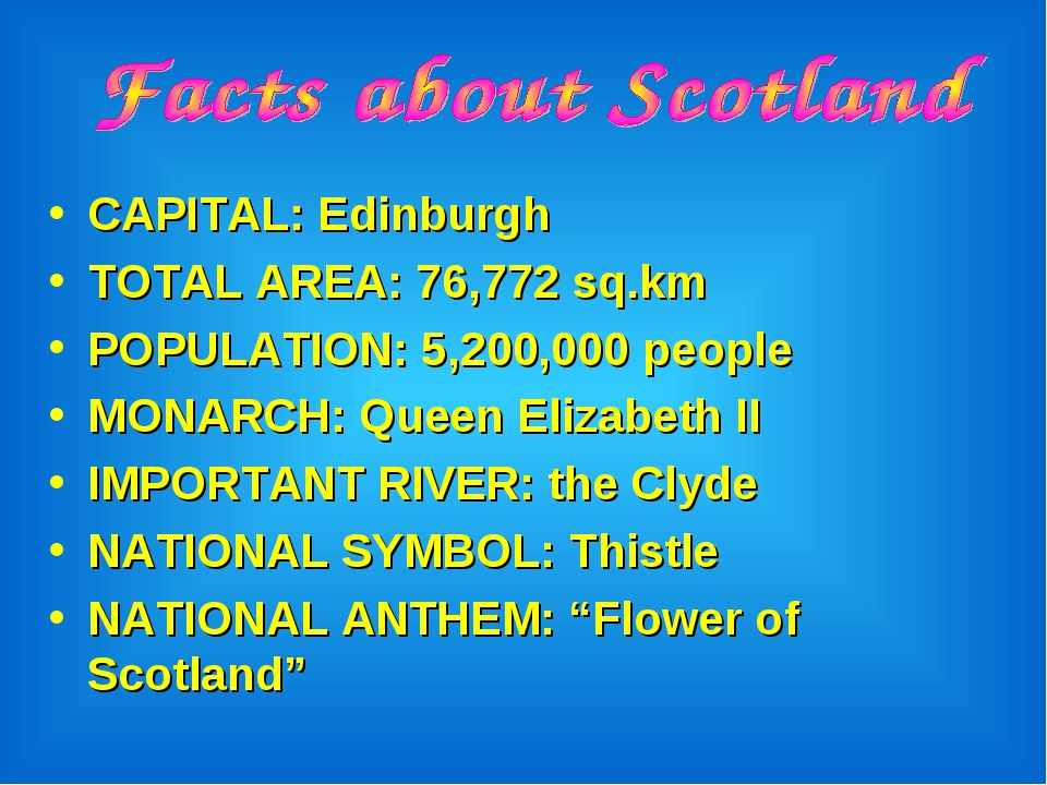 CAPITAL: Edinburgh TOTAL AREA: 76,772 sq.km POPULATION: 5,200,000 people MONA...