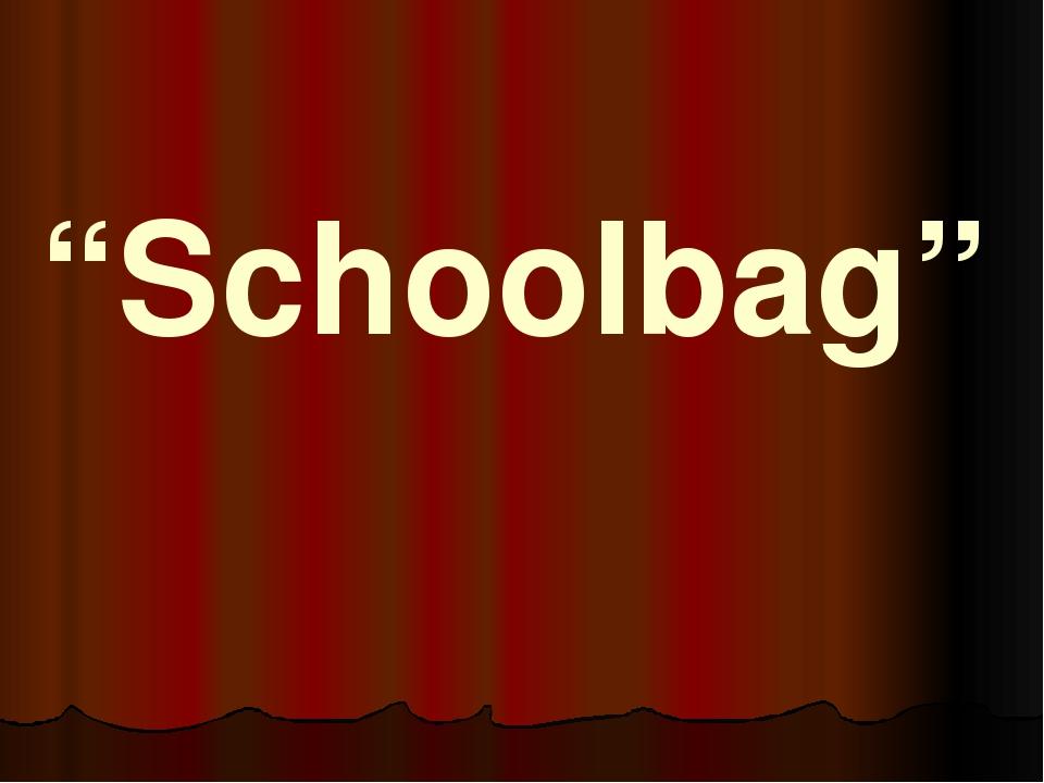 """""""Schoolbag"""""""