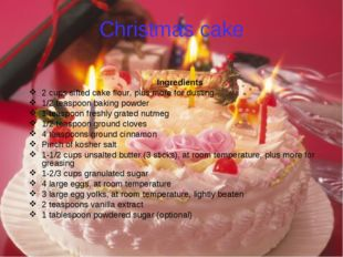 Christmas cake Ingredients 2 cups sifted cake flour, plus more for dusting 1/