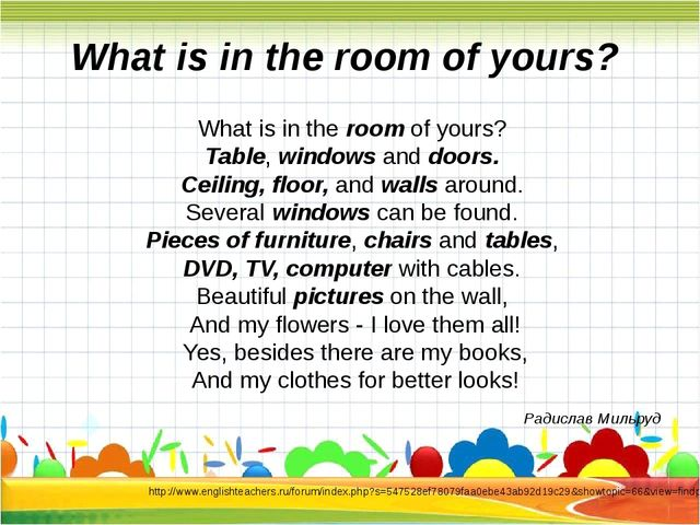 What is in the room of yours? Table, windows and doors. Ceiling, floor, and...
