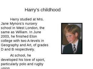 Harry studied at Mrs. Jane Mynors's nursery school in West London, the same