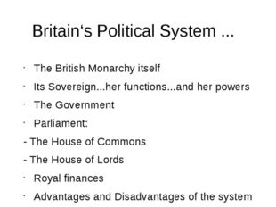 Britain's Political System ... The British Monarchy itself Its Sovereign...he