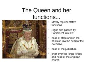 The Queen and her functions... Mostly representative functions Signs bills pa