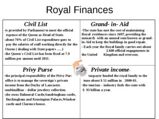 Royal Finances Civil List -is provided by Parliament to meet the official exp