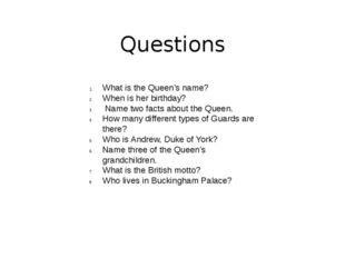 Questions What is the Queen's name? When is her birthday? Name two facts abou