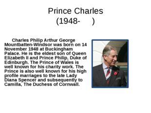 Prince Charles (1948- ) Charles Philip Arthur George Mountbatten-Windsor was