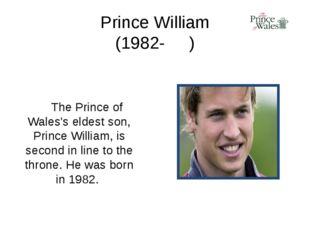 Prince William (1982- ) The Prince of Wales's eldest son, Prince William, is