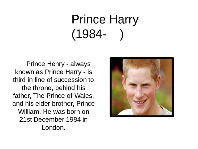 Prince Henry - always known as Prince Harry - is third in line of successio...