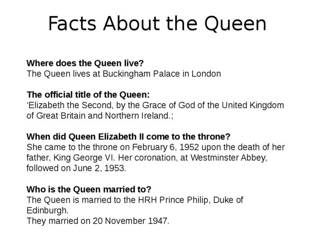 Facts About the Queen Where does the Queen live? The Queen lives at Buckingha...