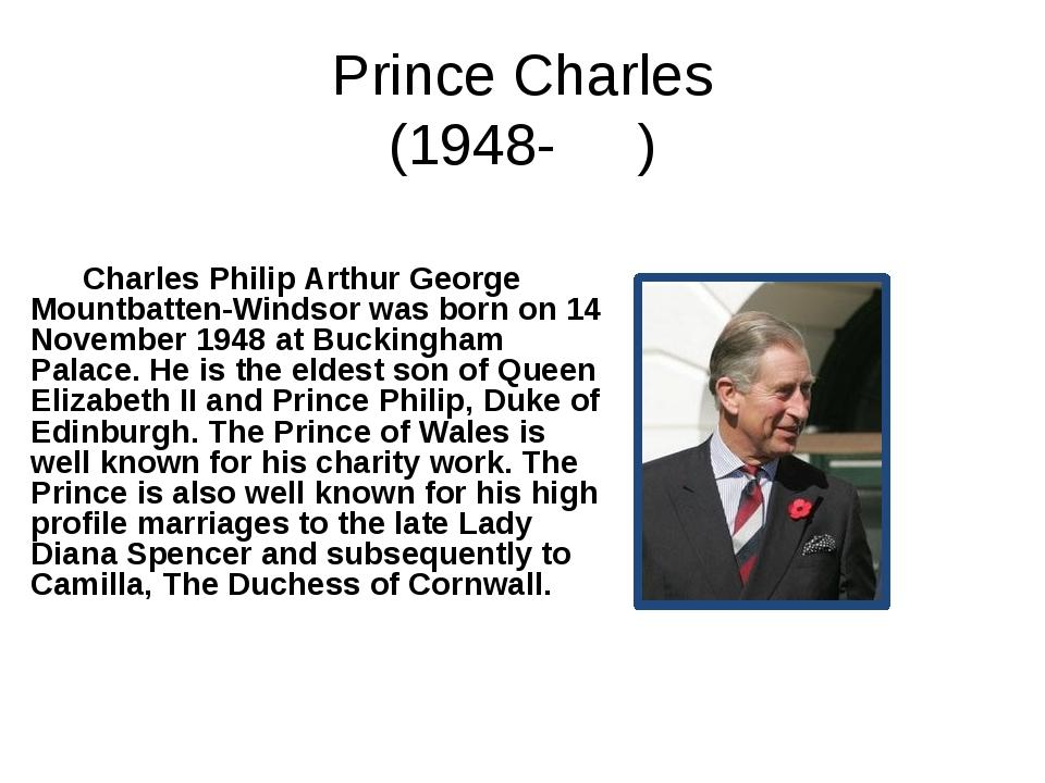 Prince Charles (1948- ) Charles Philip Arthur George Mountbatten-Windsor was...