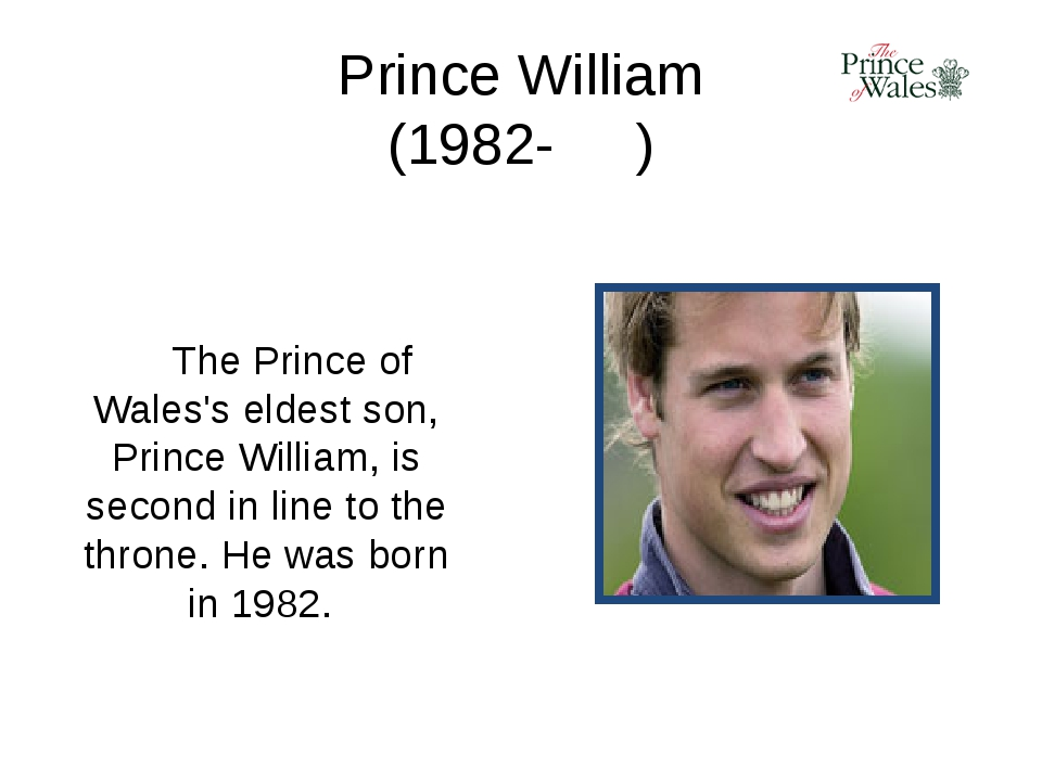 Prince William (1982- ) The Prince of Wales's eldest son, Prince William, is...