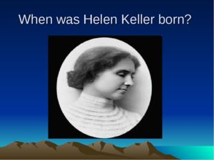 When was Helen Keller born?