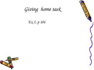 Giving home task Ex 2, p 106