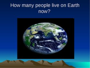 How many people live on Earth now?