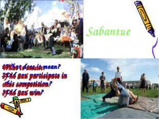 Sabantue 1What does it mean? 2Did you participate in this competition? 3Did y