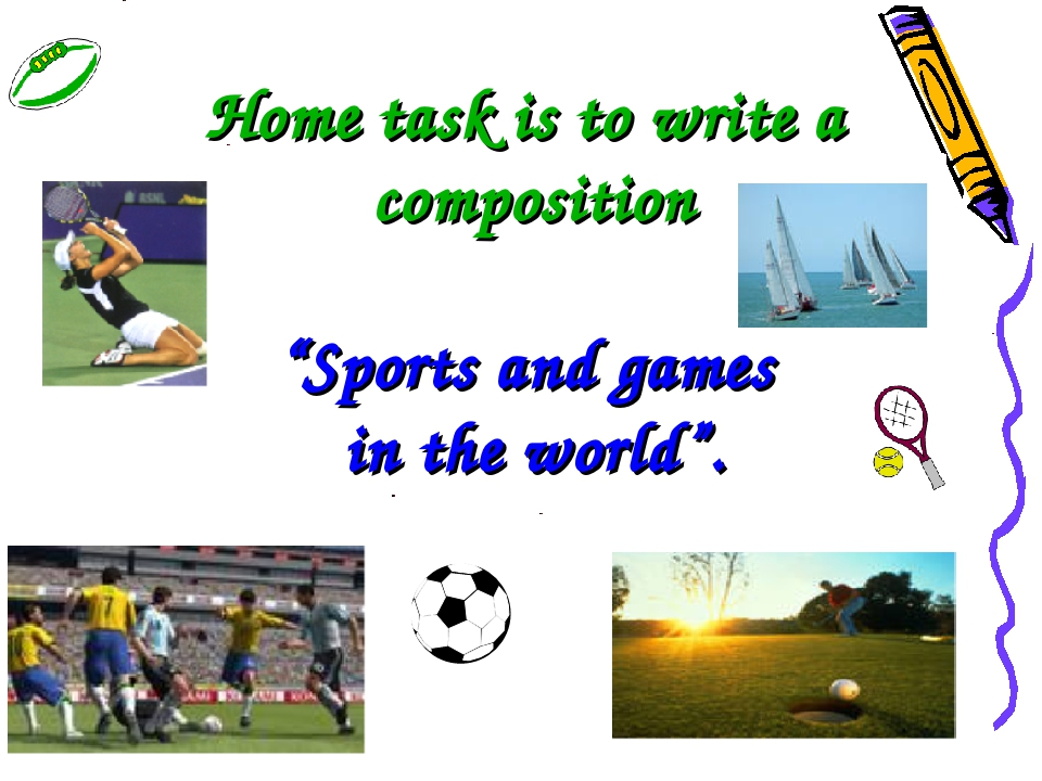 "Home task is to write a composition ""Sports and games in the world""."