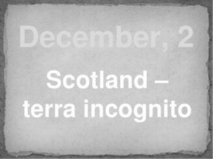 December, 2 Scotland – terra incognito