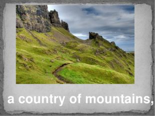 a country of mountains,