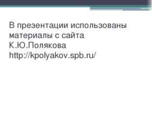 В презентации использованы материалы с сайта К.Ю.Полякова http://kpolyakov.sp