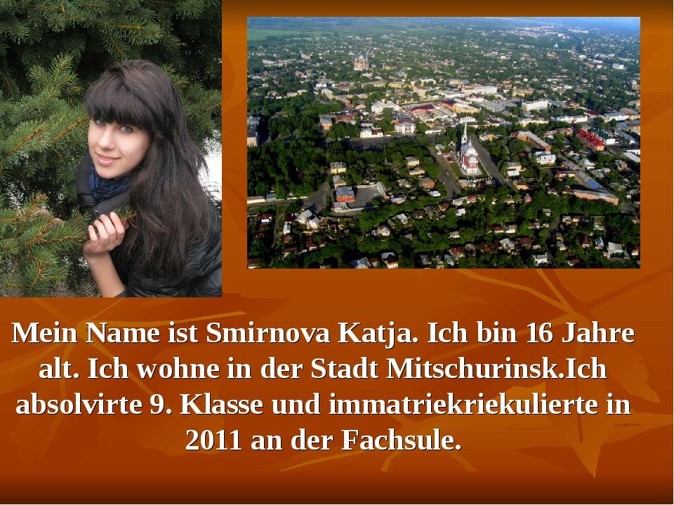 Mein Name ist Smirnova Katja. Ich bin 16 Jahre alt. Ich wohne in der Stadt Mi...