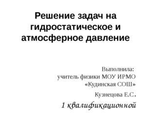 Решение задач на гидростатическое и атмосферное давление Выполнила: учитель ф