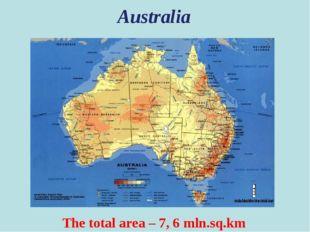 Australia The total area – 7, 6 mln.sq.km
