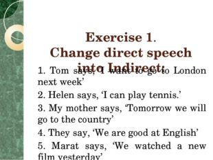 Exercise 1. Change direct speech into Indirect: 1. Tom says, 'I want to go t