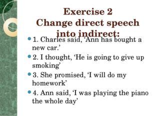 Exercise 2 Change direct speech into indirect: 1. Charles said, 'Ann has boug