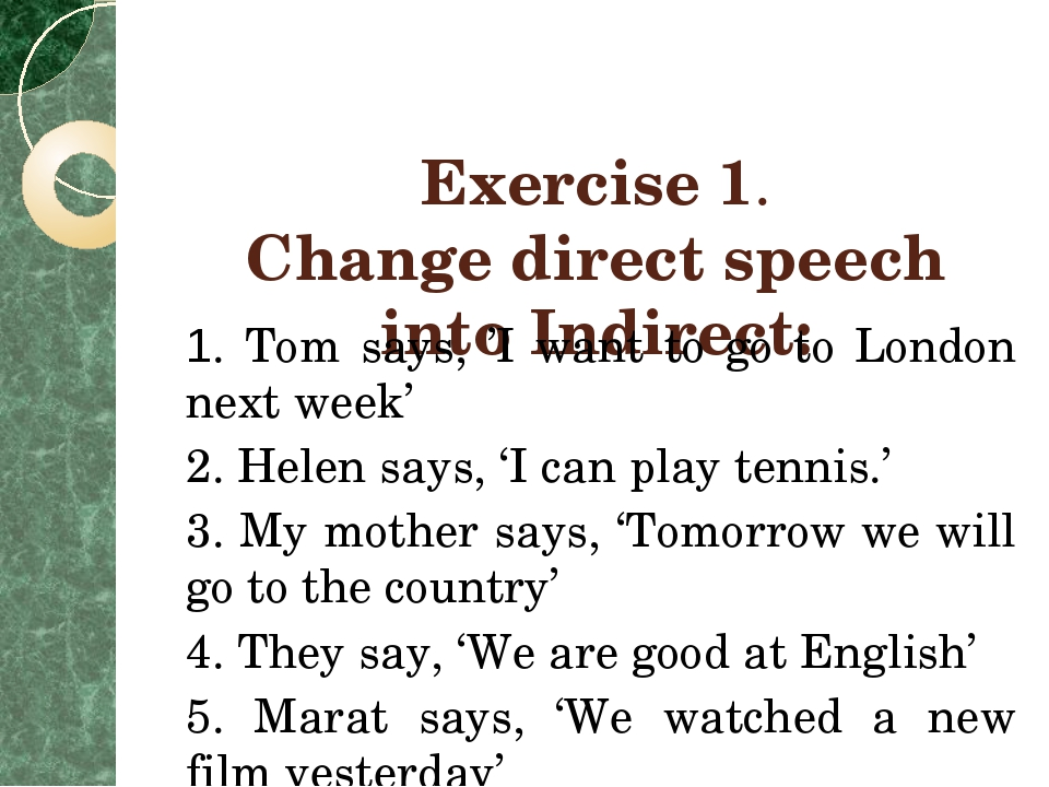Exercise 1. Change direct speech into Indirect: 1. Tom says, 'I want to go t...