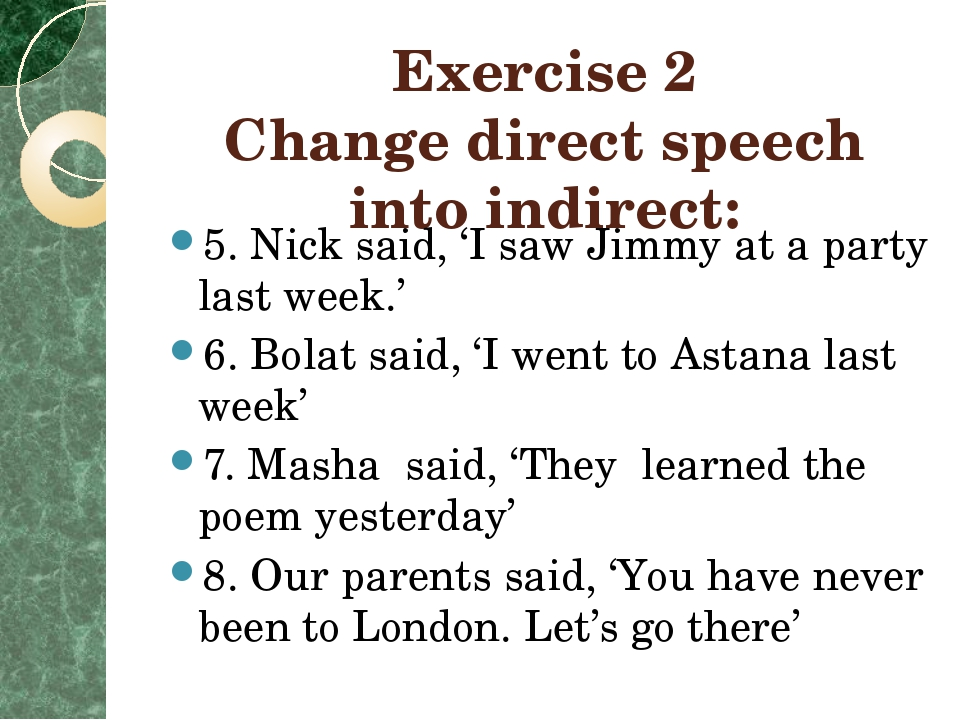 Exercise 2 Change direct speech into indirect: 5. Nick said, 'I saw Jimmy at...