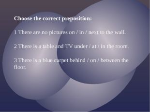 Choose the right preposition: 1 There are no pictures on the wall. 2 There is
