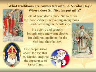 Lots of good deeds made Nicholas for the poor citizens, remaining anonymous