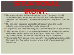 The whole story is built on situational irony. The reader, like Mr Nuttel bel