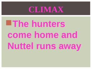 The hunters come home and Nuttel runs away CLIMAX
