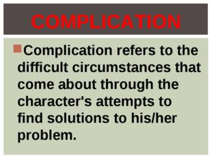 Complication refers to the difficult circumstances that come about through th