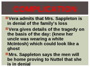 Vera admits that Mrs. Sappleton is in denial of the family's loss Vera gives