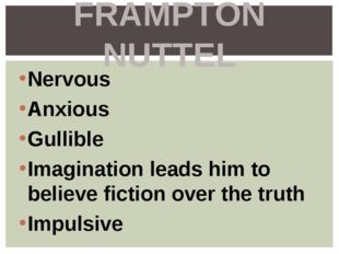 Nervous Anxious Gullible Imagination leads him to believe fiction over the tr