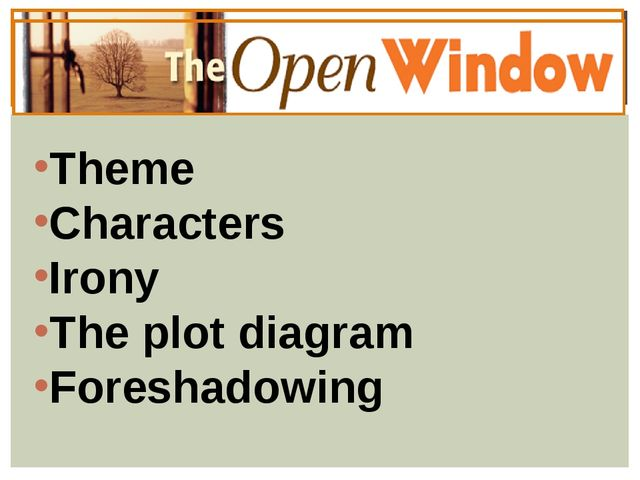 Theme Characters Irony The plot diagram Foreshadowing THE OPEN WINDOW BY SAKI