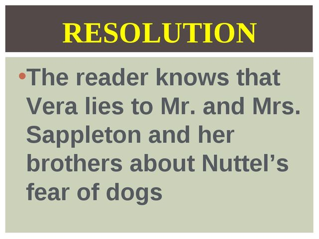 The reader knows that Vera lies to Mr. and Mrs. Sappleton and her brothers ab...