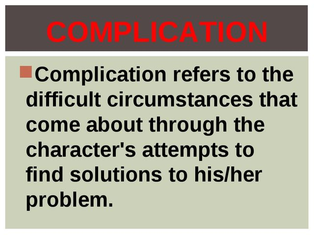 Complication refers to the difficult circumstances that come about through th...