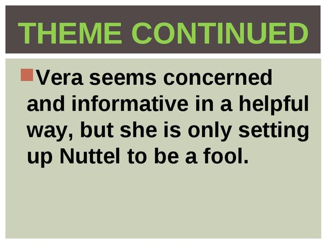 Vera seems concerned and informative in a helpful way, but she is only settin...