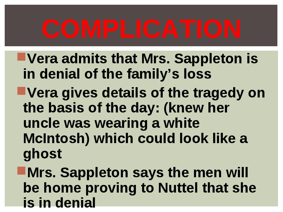 Vera admits that Mrs. Sappleton is in denial of the family's loss Vera gives...