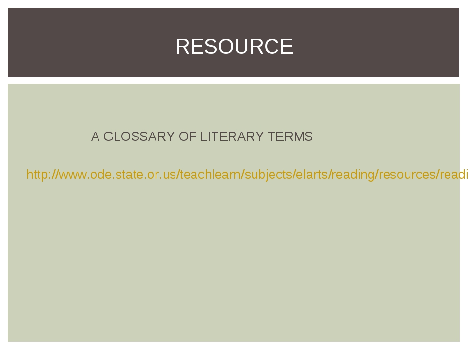 A GLOSSARY OF LITERARY TERMS http://www.ode.state.or.us/teachlearn/subjects/...