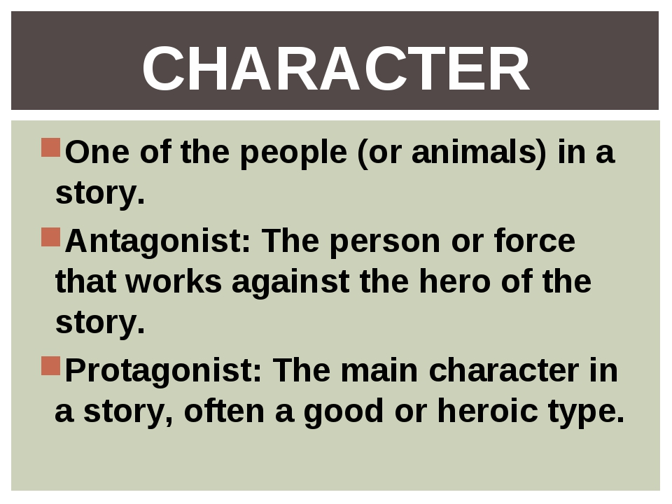 One of the people (or animals) in a story. Antagonist: The person or force th...