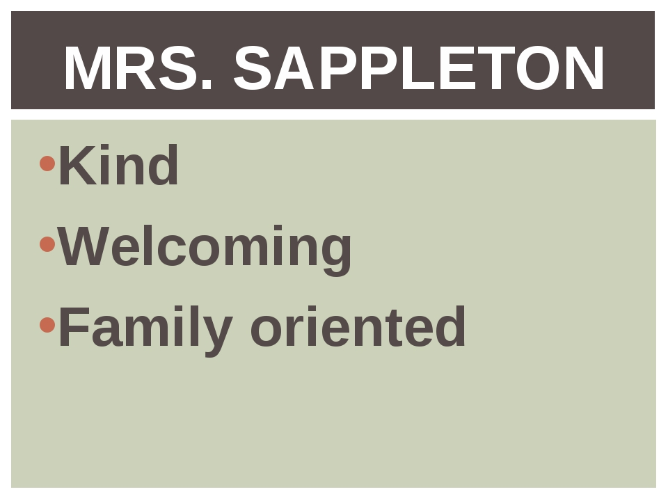 Kind Welcoming Family oriented MRS. SAPPLETON